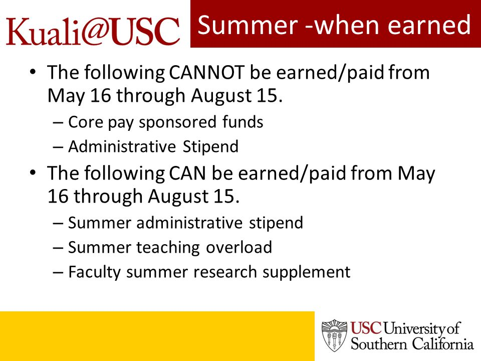 Summer -when earned The following CANNOT be earned/paid from May 16 through August 15. – Core pay sponsored funds – Administrative Stipend The followi