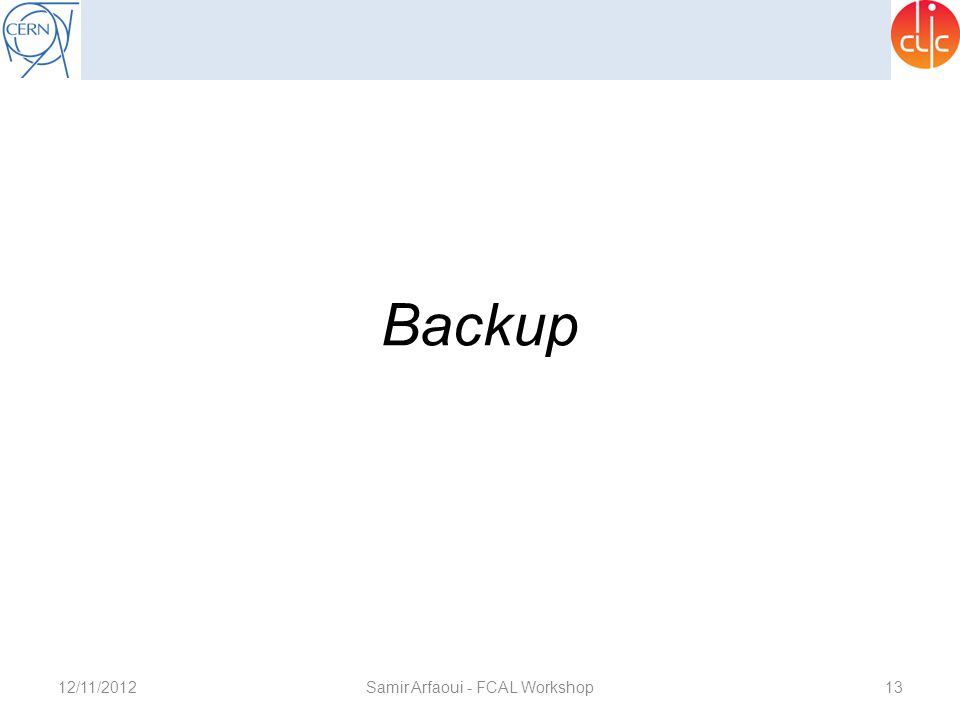 12/11/2012Samir Arfaoui - FCAL Workshop13 Backup