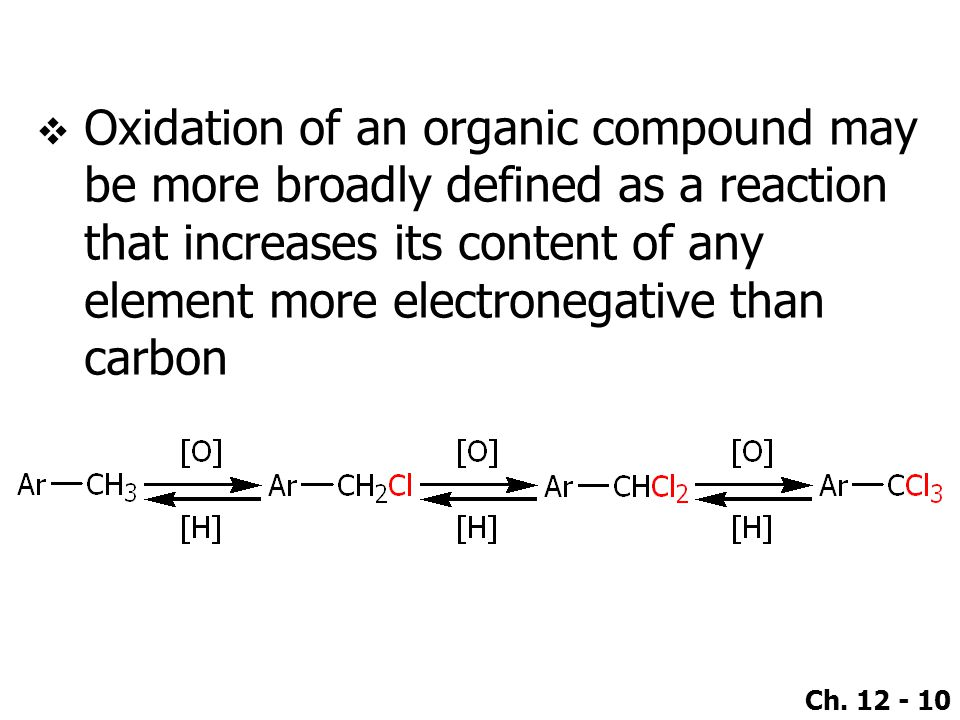 Ch. 12 - 10  Oxidation of an organic compound may be more broadly defined as a reaction that increases its content of any element more electronegativ