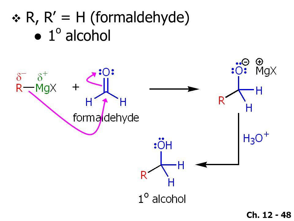 Ch. 12 - 48  R, R' = H (formaldehyde) ●1 o alcohol