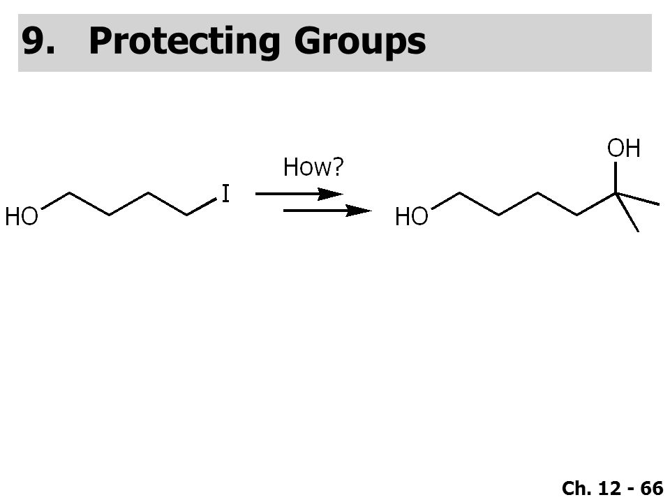 Ch. 12 - 66 9.Protecting Groups