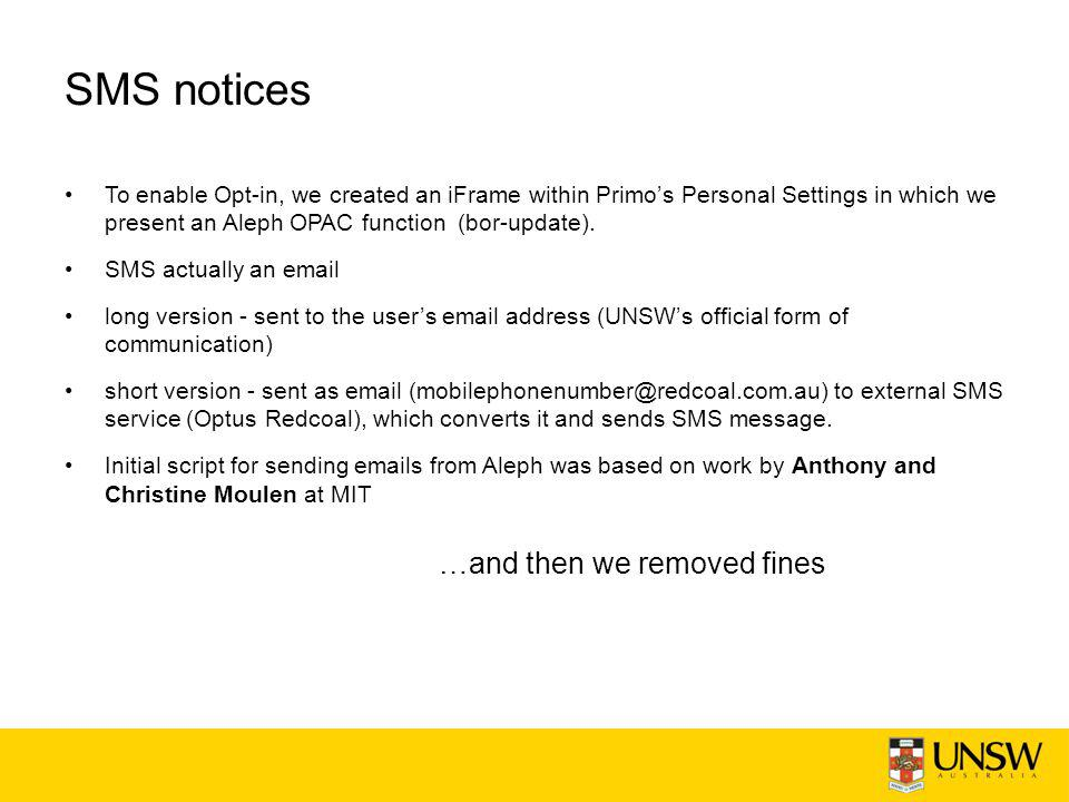 SMS notices To enable Opt-in, we created an iFrame within Primo's Personal Settings in which we present an Aleph OPAC function (bor-update).