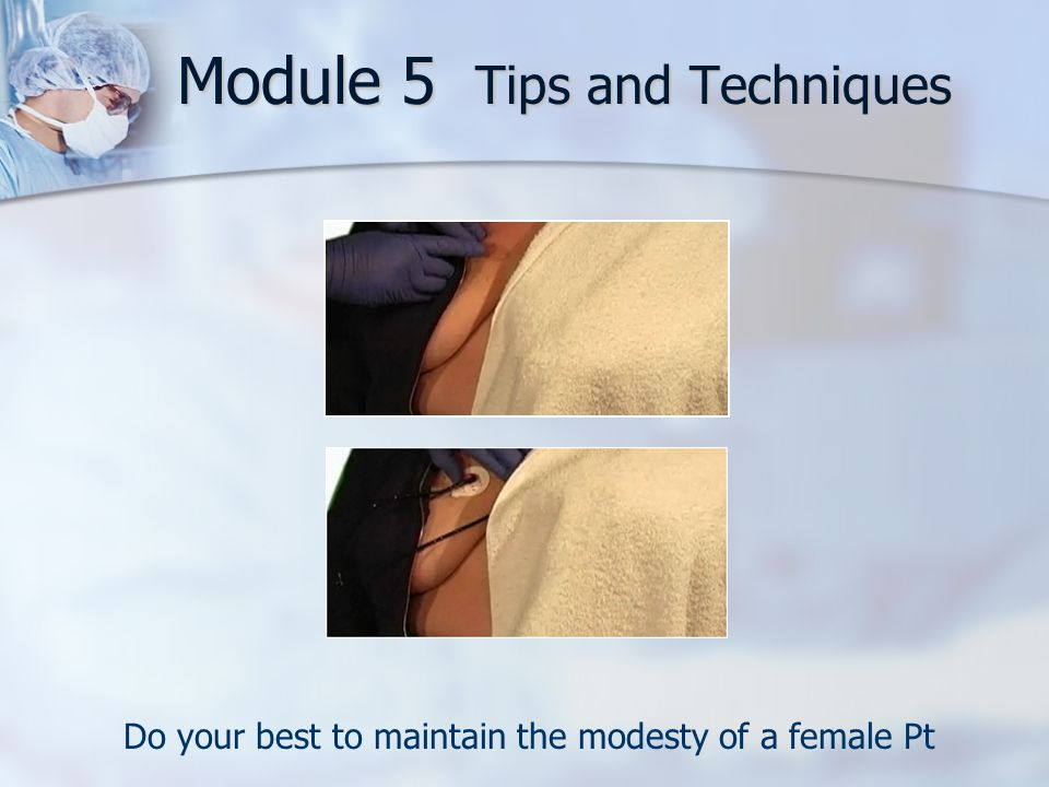 Module 5 Tips and Techniques Do your best to maintain the modesty of a female Pt
