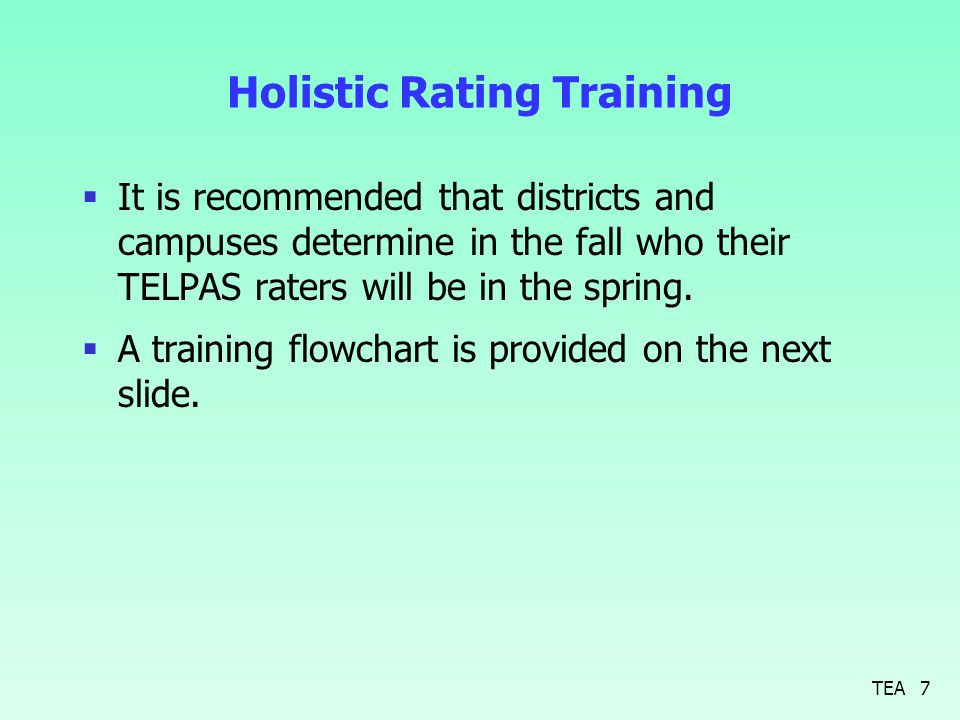 Holistic Rating Training  It is recommended that districts and campuses determine in the fall who their TELPAS raters will be in the spring.
