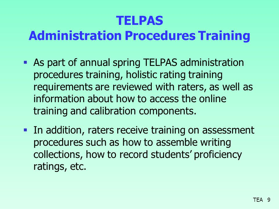 TELPAS Administration Procedures Training  As part of annual spring TELPAS administration procedures training, holistic rating training requirements are reviewed with raters, as well as information about how to access the online training and calibration components.