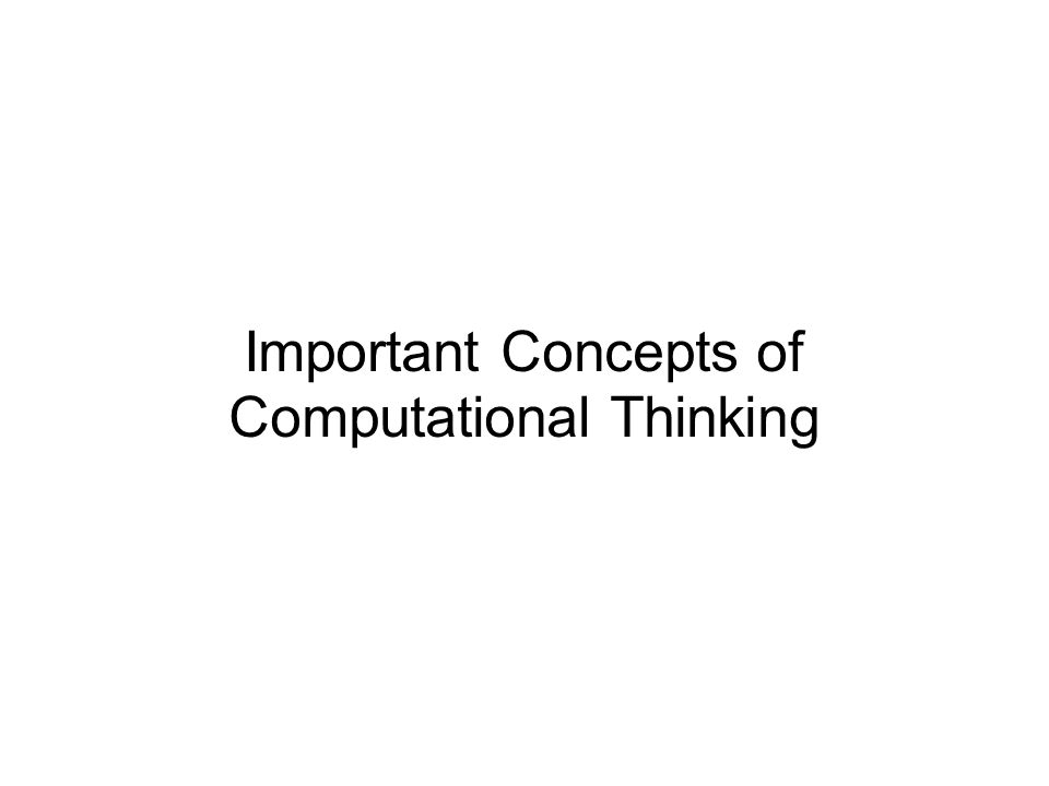 CT Concept: Abstraction Decomposition o Reformulating a seemingly difficult problem into one we know how to solve Abstraction o Pulling out the important details o Identifying principles that apply to other situations