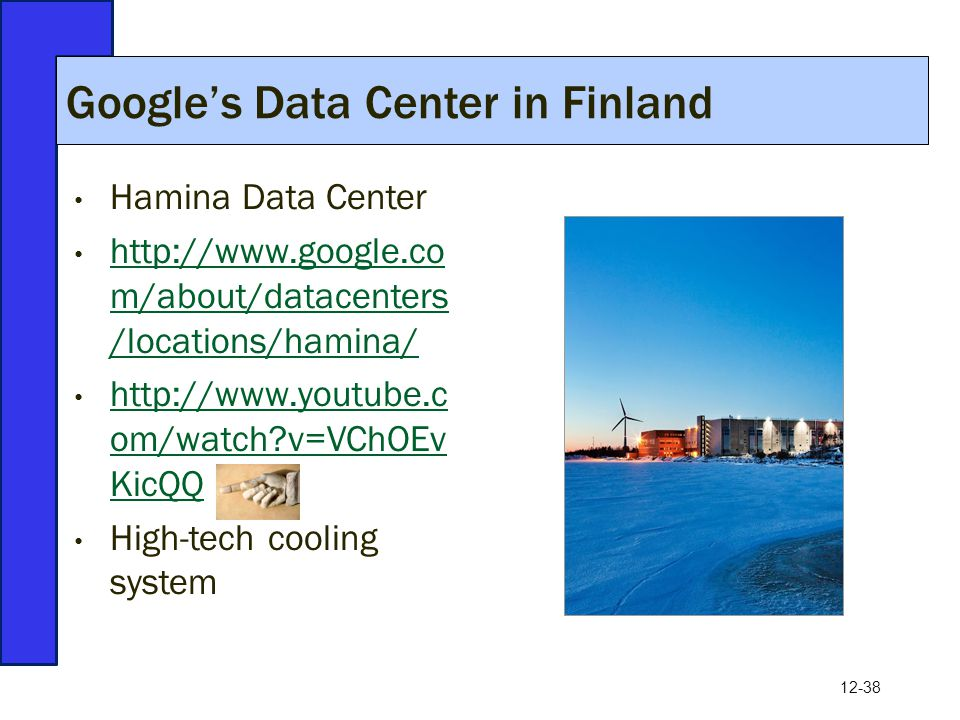 12-38 Hamina Data Center http://www.google.co m/about/datacenters /locations/hamina/ http://www.google.co m/about/datacenters /locations/hamina/ http: