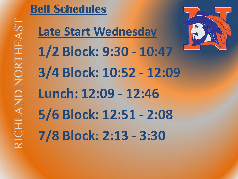 RICHLAND NORTHEAST Bell Schedules Interim & Report Card Late Start 1/2 Block: 9:30 - 10:55 3/4 Block: 11:00 - 12:15 Lunch: 12:15 - 12:50 5/6 Block: 12:55 - 2:10 7/8 Block: 2:15 - 3:30