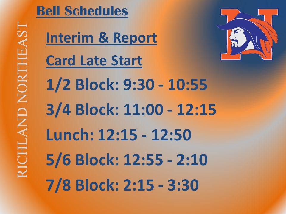 RICHLAND NORTHEAST Bell Schedules Interim & Report Card Late Start 1/2 Block: 9:30 - 10:55 3/4 Block: 11:00 - 12:15 Lunch: 12:15 - 12:50 5/6 Block: 12