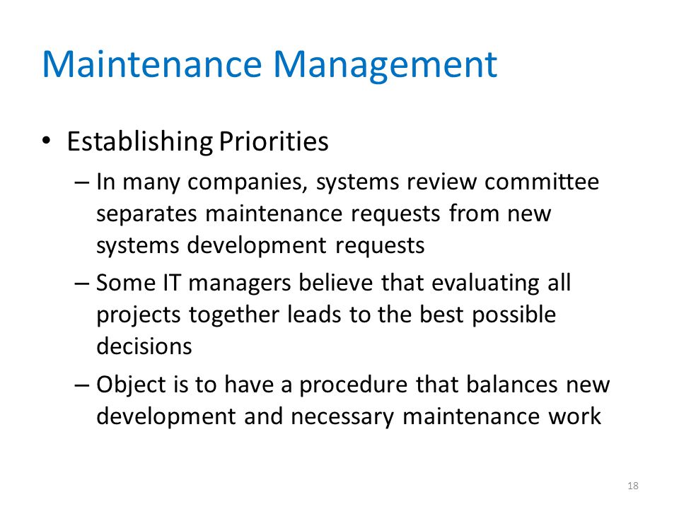 Maintenance Management Establishing Priorities – In many companies, systems review committee separates maintenance requests from new systems developme