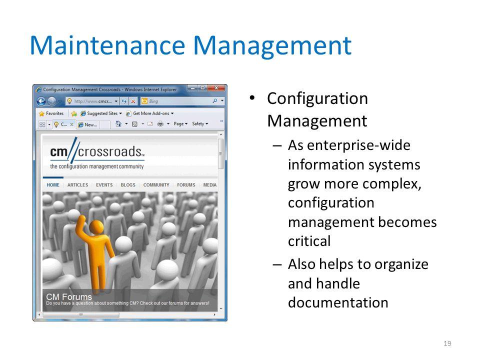 Maintenance Management Configuration Management – As enterprise-wide information systems grow more complex, configuration management becomes critical