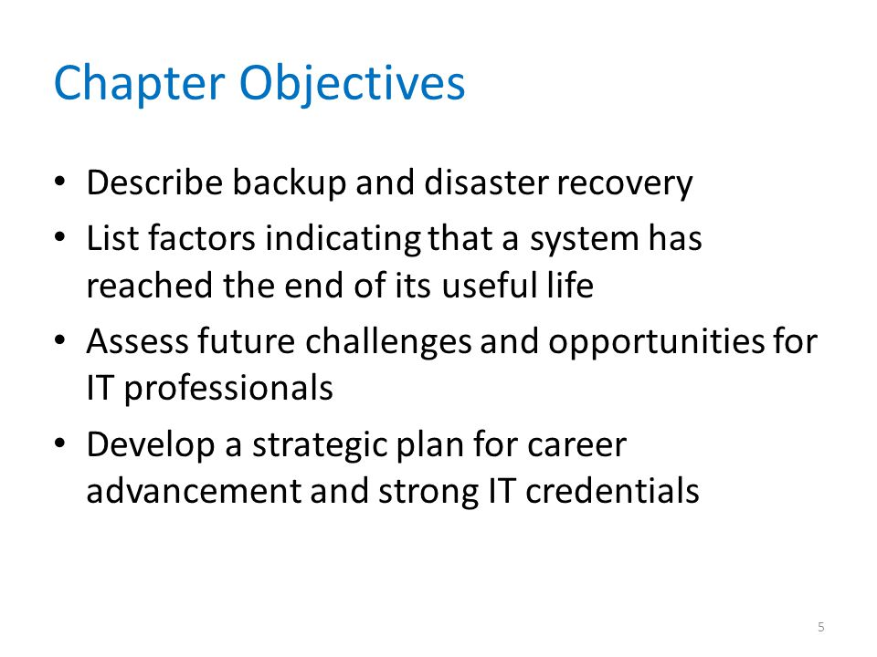 Chapter Objectives Describe backup and disaster recovery List factors indicating that a system has reached the end of its useful life Assess future ch