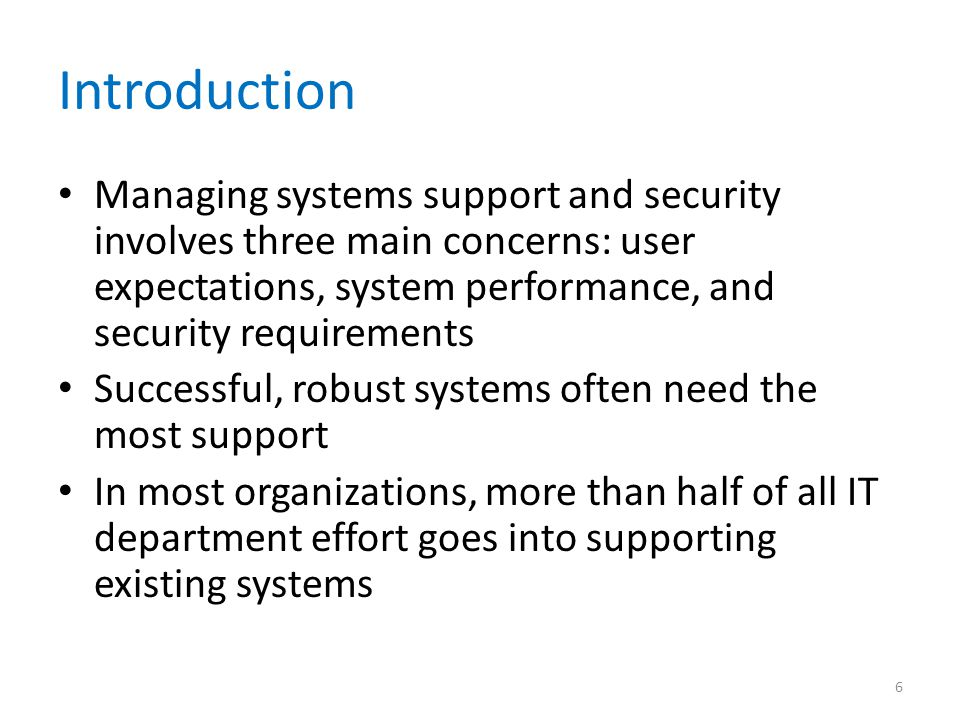 Introduction Managing systems support and security involves three main concerns: user expectations, system performance, and security requirements Succ