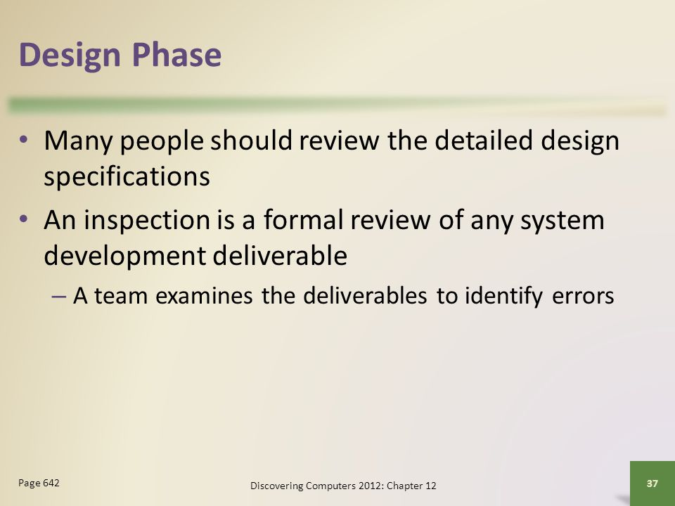 Design Phase Many people should review the detailed design specifications An inspection is a formal review of any system development deliverable – A t