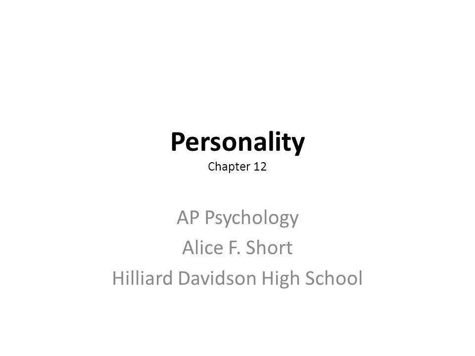 Personality Chapter 12 AP Psychology Alice F. Short Hilliard Davidson High School