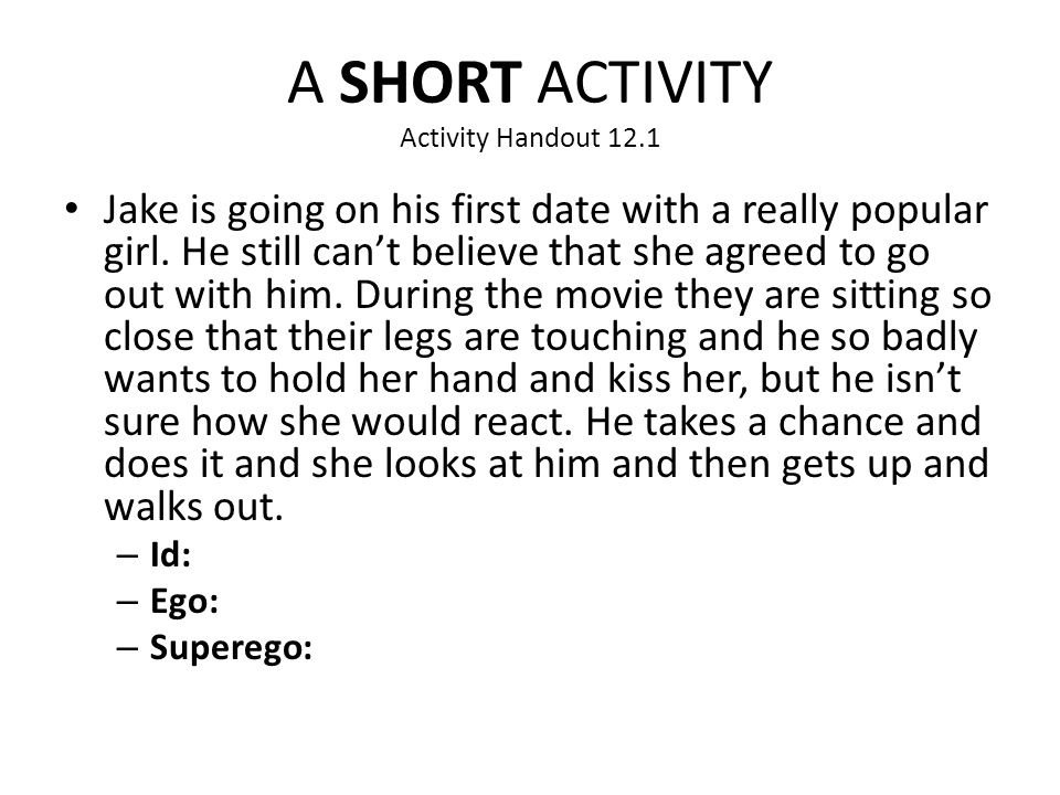 A SHORT ACTIVITY Activity Handout 12.1 Jake is going on his first date with a really popular girl. He still can't believe that she agreed to go out wi