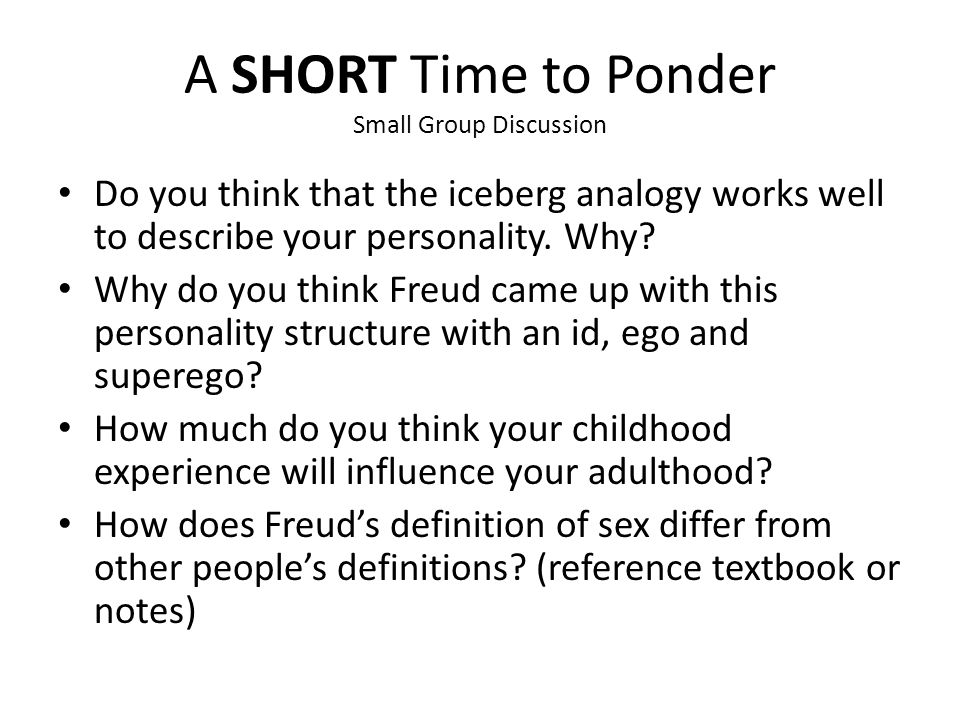 A SHORT Time to Ponder Small Group Discussion Do you think that the iceberg analogy works well to describe your personality. Why? Why do you think Fre