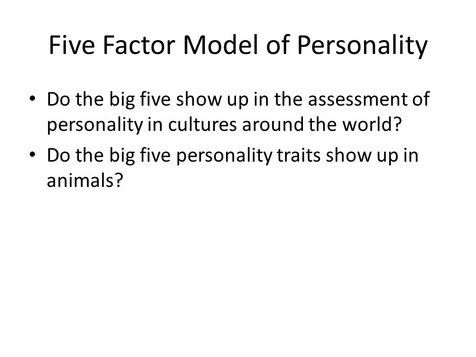 Do the big five show up in the assessment of personality in cultures around the world? Do the big five personality traits show up in animals?