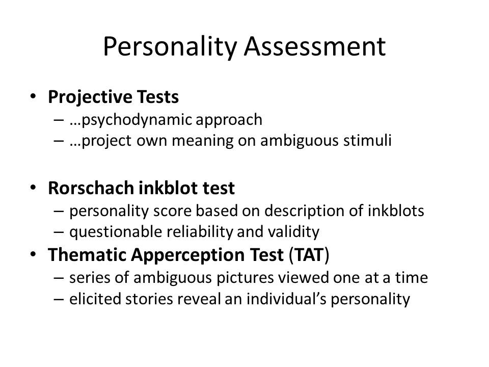 Personality Assessment Projective Tests – …psychodynamic approach – …project own meaning on ambiguous stimuli Rorschach inkblot test – personality sco
