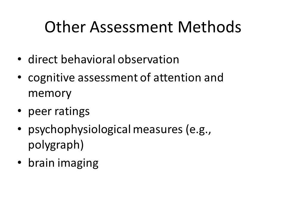 Other Assessment Methods direct behavioral observation cognitive assessment of attention and memory peer ratings psychophysiological measures (e.g., p