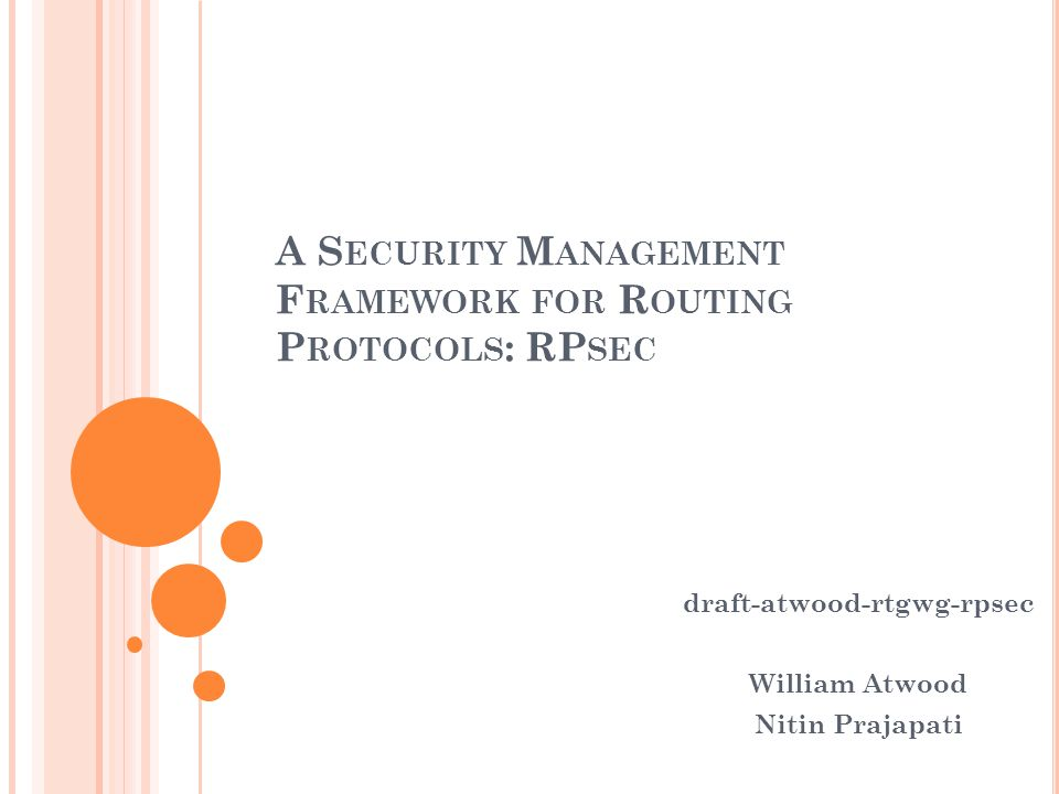 A S ECURITY M ANAGEMENT F RAMEWORK FOR R OUTING P ROTOCOLS : RP SEC draft-atwood-rtgwg-rpsec William Atwood Nitin Prajapati