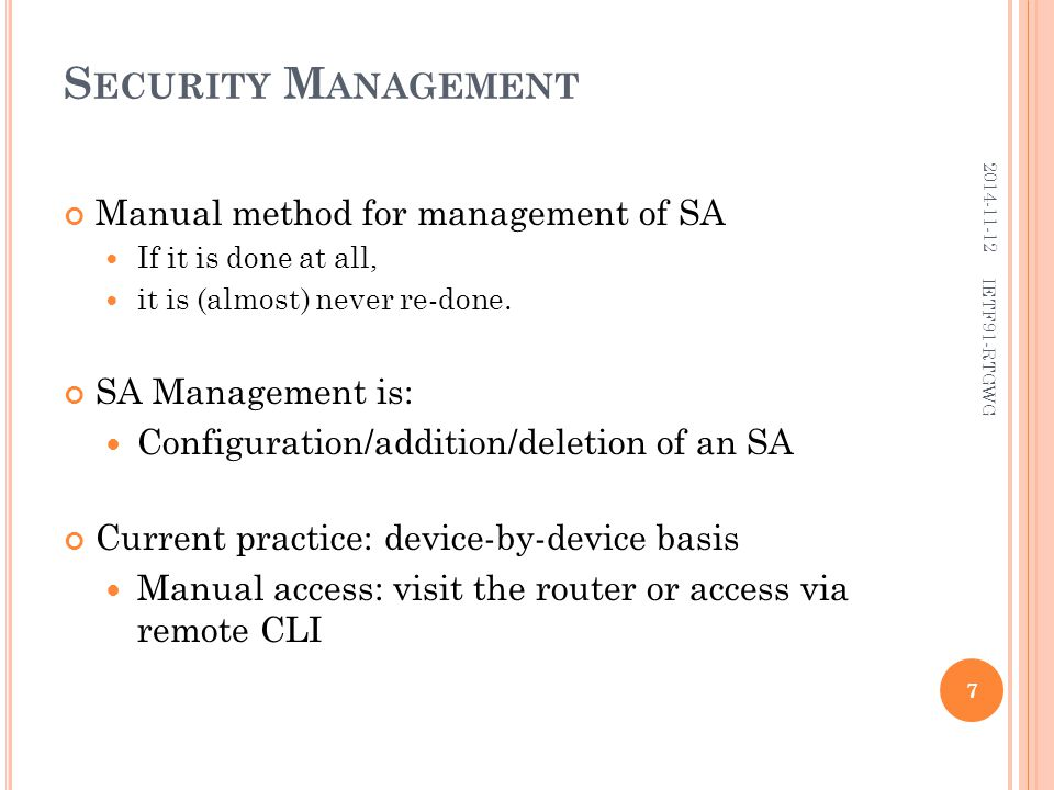 S ECURITY M ANAGEMENT Manual method for management of SA If it is done at all, it is (almost) never re-done.