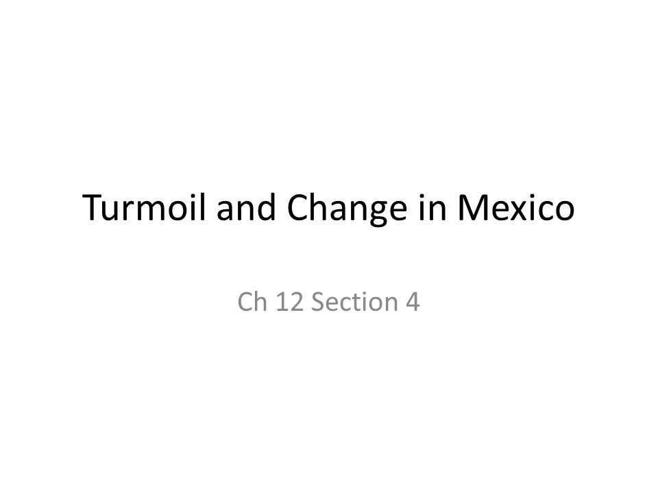 Turmoil and Change in Mexico Ch 12 Section 4