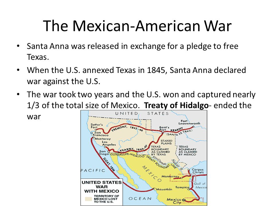 The Mexican-American War Santa Anna was released in exchange for a pledge to free Texas. When the U.S. annexed Texas in 1845, Santa Anna declared war