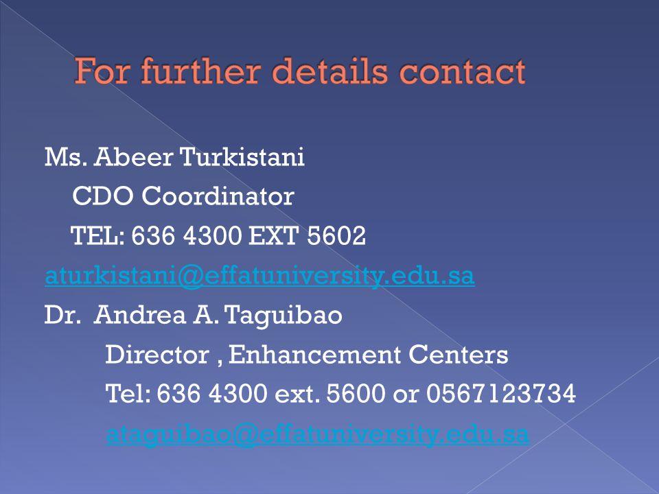 Ms.Abeer Turkistani CDO Coordinator TEL: 636 4300 EXT 5602 aturkistani@effatuniversity.edu.sa Dr.