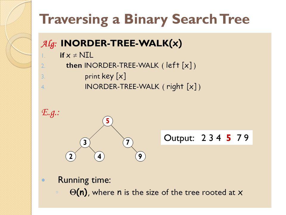 Traversing a Binary Search Tree Alg: INORDER-TREE-WALK (x) 1.