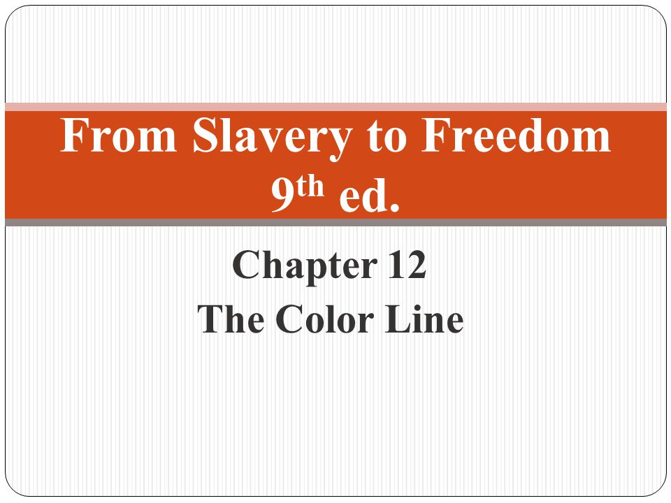 Chapter 12 The Color Line From Slavery to Freedom 9 th ed.