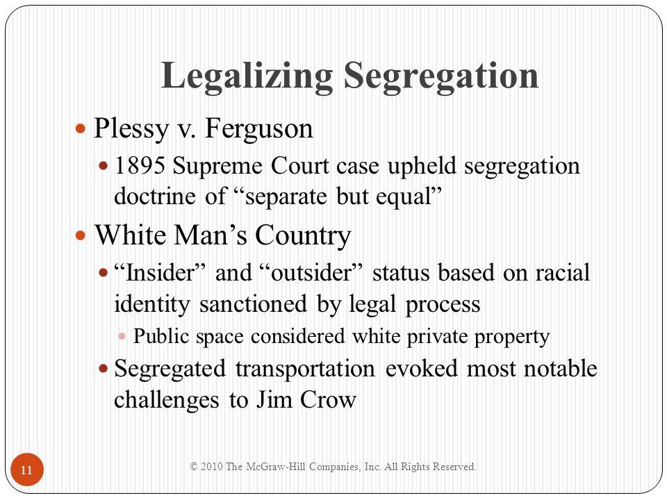 "Legalizing Segregation Plessy v. Ferguson 1895 Supreme Court case upheld segregation doctrine of ""separate but equal"" White Man's Country ""Insider"" an"