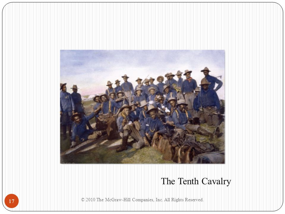 © 2010 The McGraw-Hill Companies, Inc. All Rights Reserved. 17 The Tenth Cavalry