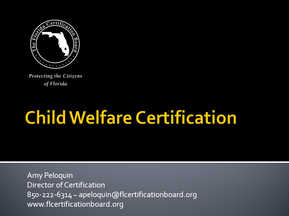  Certification required for  protective investigators, case managers, licensing staff, and their supervisors; and  persons who ▪ conduct parent preparation pre-service training for prospective caregivers; ▪ conduct home visit assessment for foster or adoptive home studies of prospective caregivers; or ▪ approve foster or adoptive home studies of prospective caregivers.