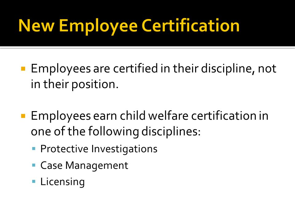  Employees are certified in their discipline, not in their position.