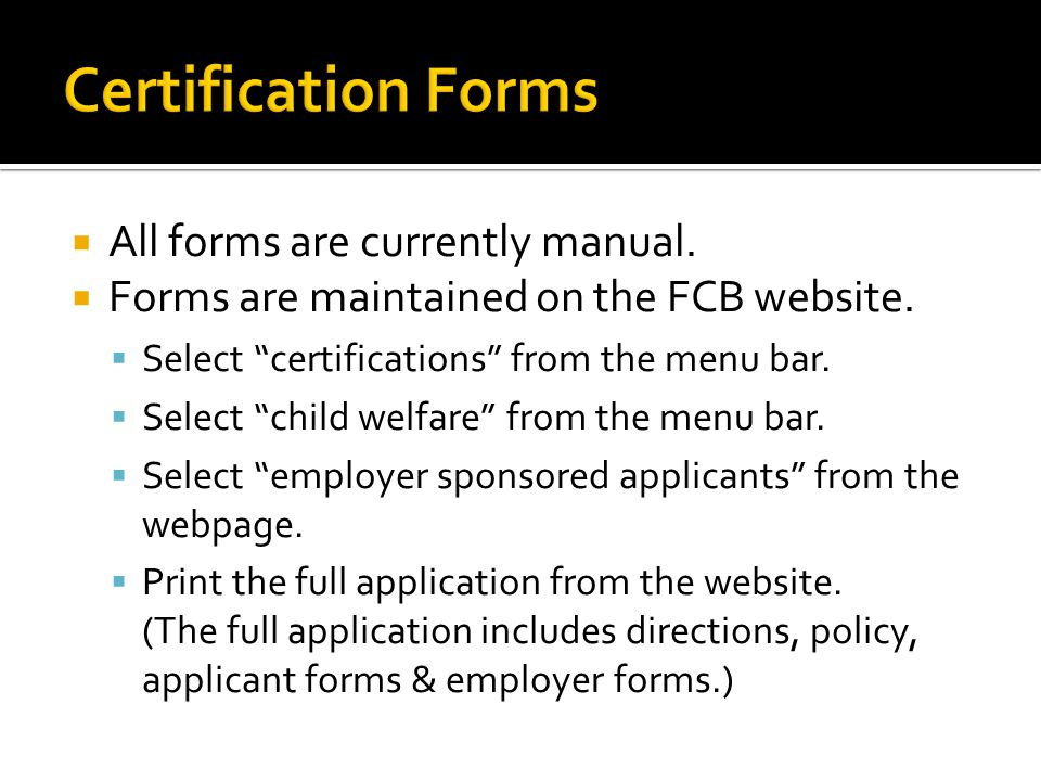  All forms are currently manual.  Forms are maintained on the FCB website.