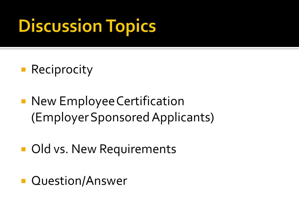  Reciprocity  New Employee Certification (Employer Sponsored Applicants)  Old vs.