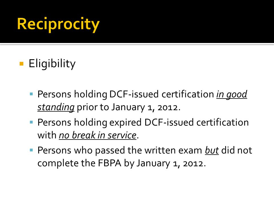  Eligibility  Persons holding DCF-issued certification in good standing prior to January 1, 2012.