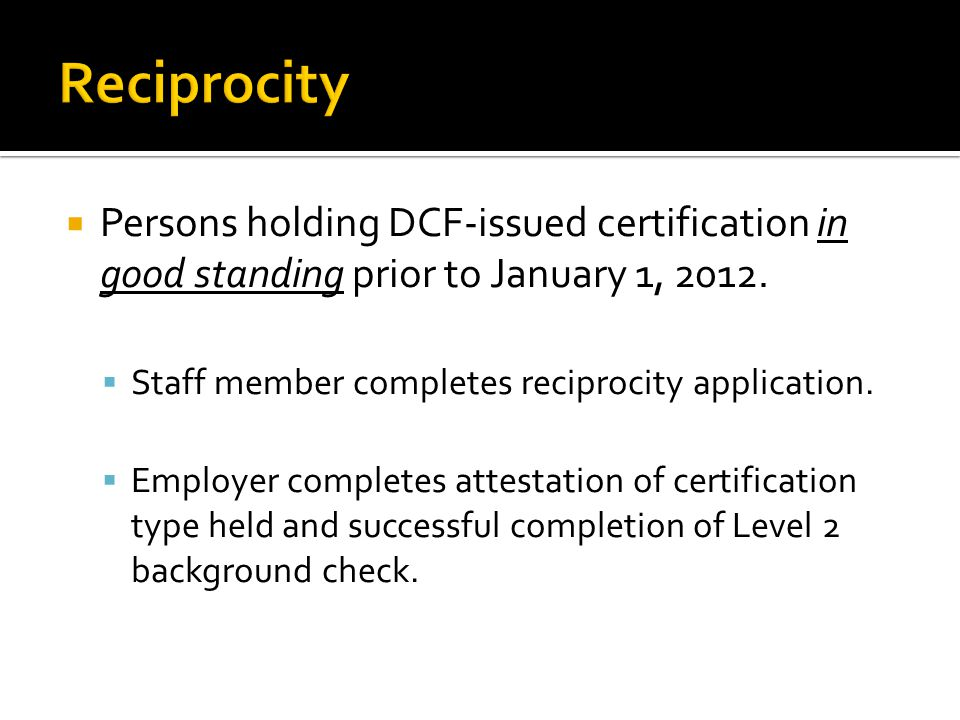  Persons holding DCF-issued certification in good standing prior to January 1, 2012.