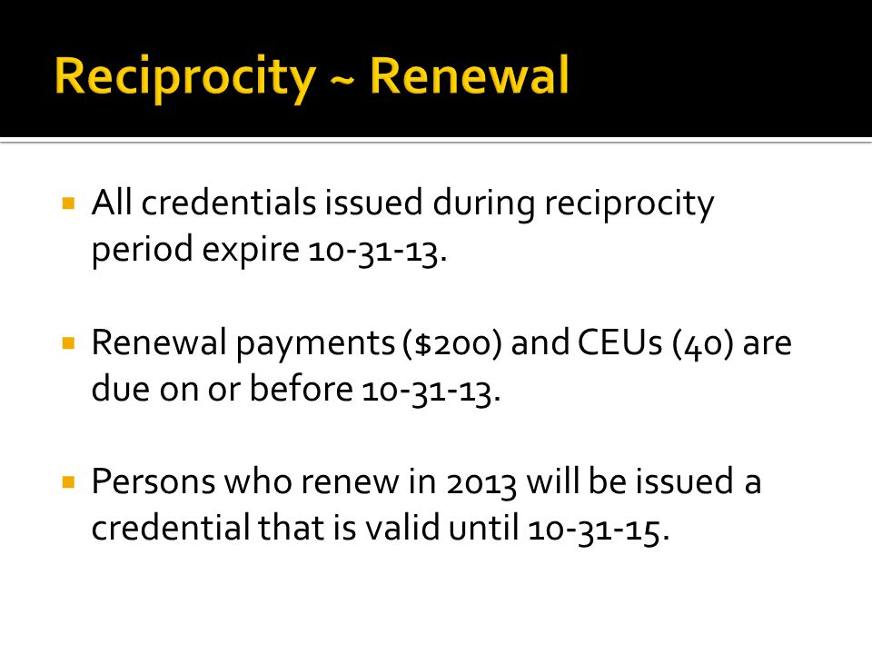  For credentials that renew in 2013  CEUs will be prorated and must be earned between 10-31-11 and 10-31-13.