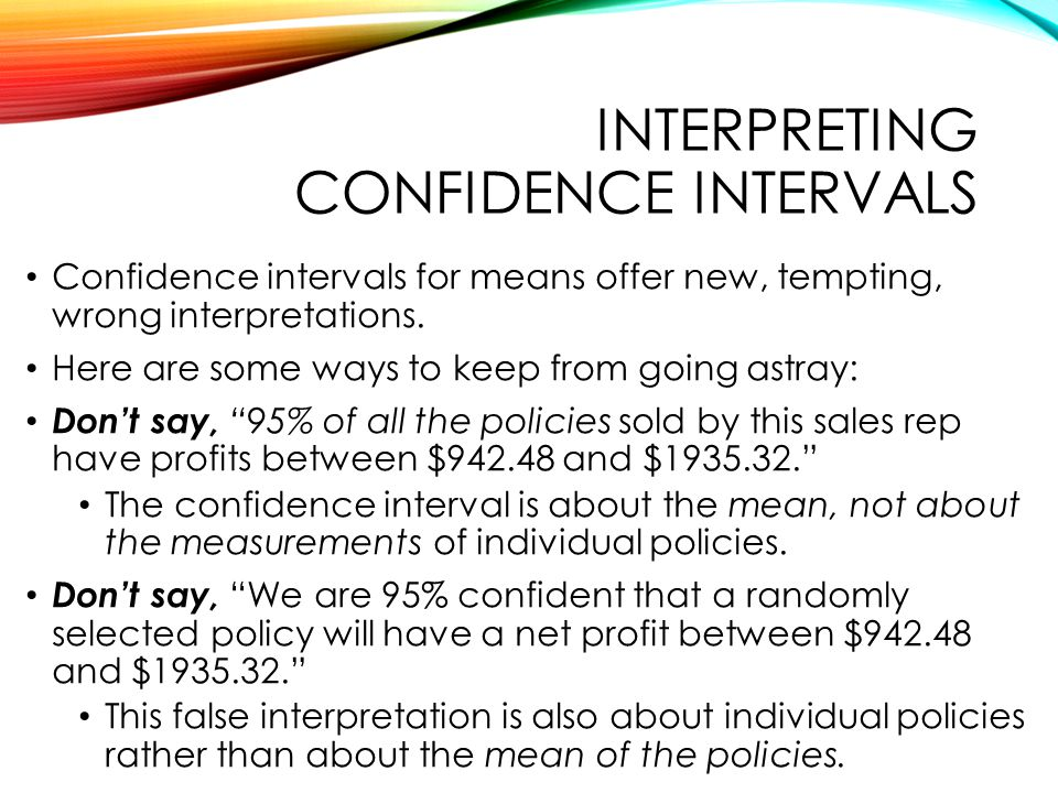 INTERPRETING CONFIDENCE INTERVALS Confidence intervals for means offer new, tempting, wrong interpretations.