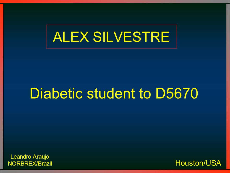 Leandro Araujo NORBREX/Brazil Houston/USA ALEX SILVESTRE Diabetic student to D5670