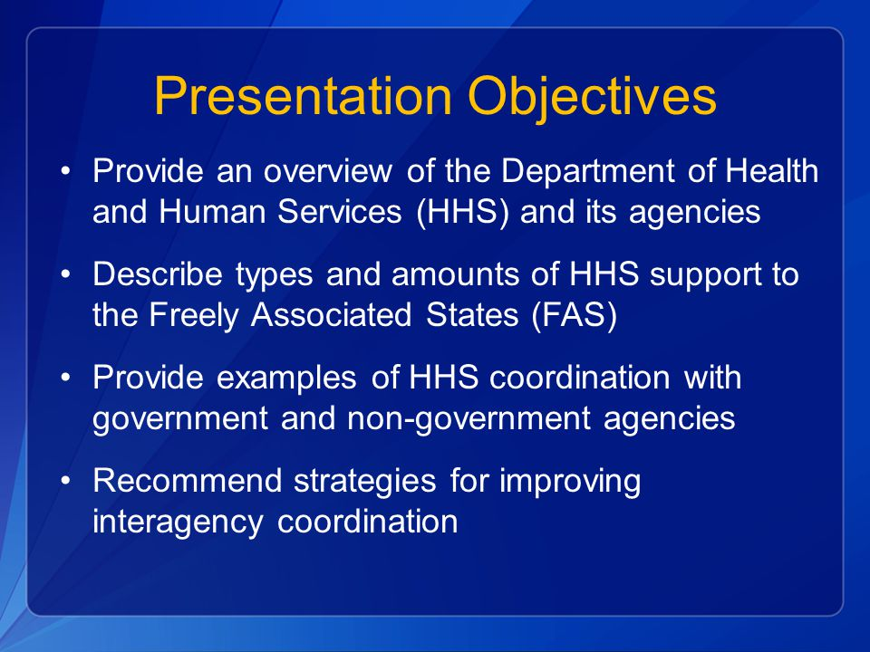 Presentation Objectives Provide an overview of the Department of Health and Human Services (HHS) and its agencies Describe types and amounts of HHS su