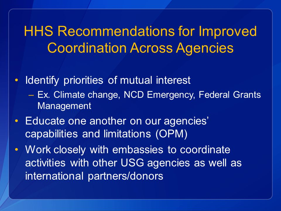 HHS Recommendations for Improved Coordination Across Agencies Identify priorities of mutual interest –Ex. Climate change, NCD Emergency, Federal Grant