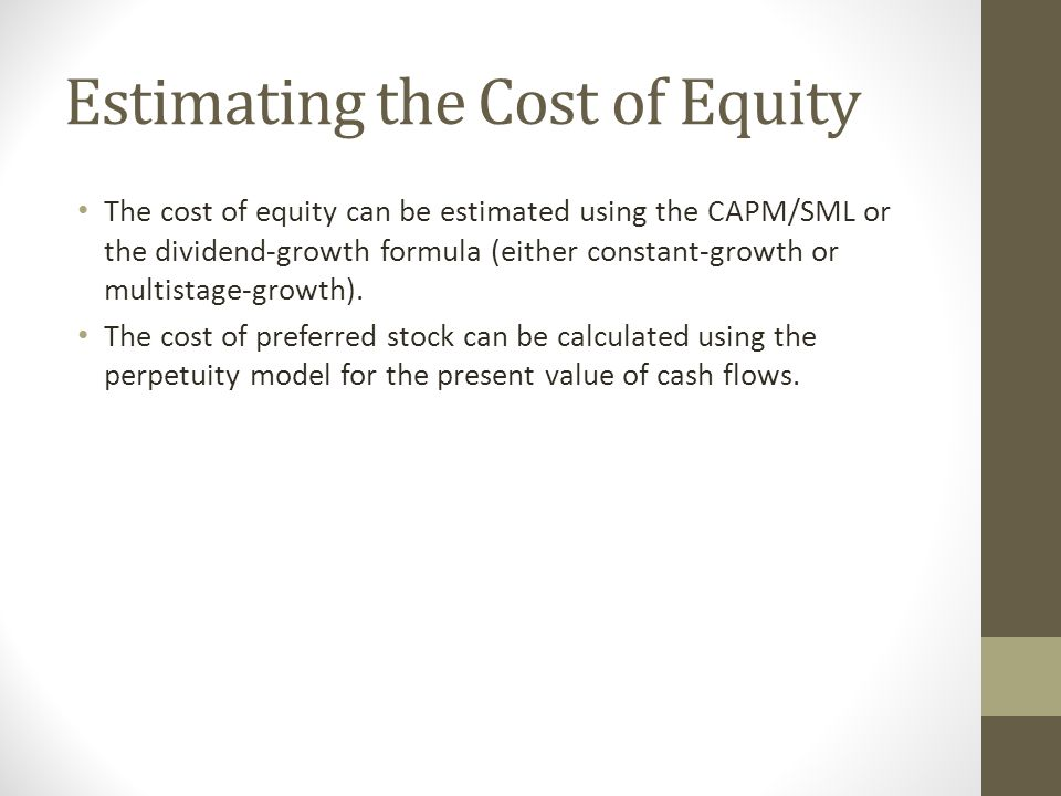Estimating R E – Dividend Growth Under the constant-growth dividend growth model, P 0 =D 1 /(R E -g), where R E is the required return on equity.