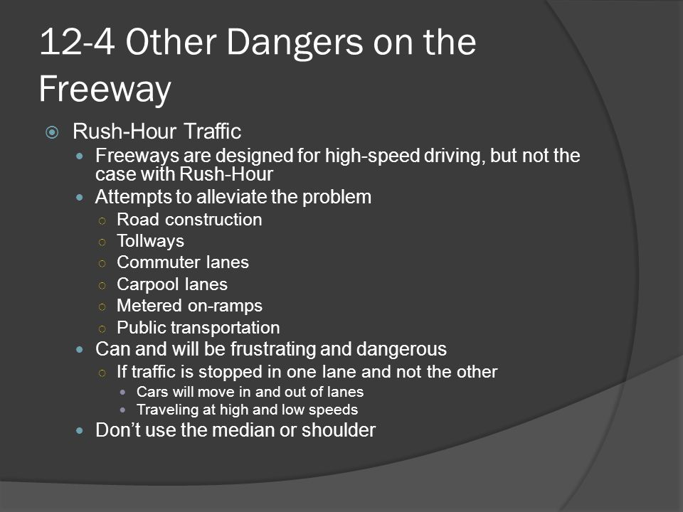 12-4 Other Dangers on the Freeway  Rush-Hour Traffic Freeways are designed for high-speed driving, but not the case with Rush-Hour Attempts to allevi