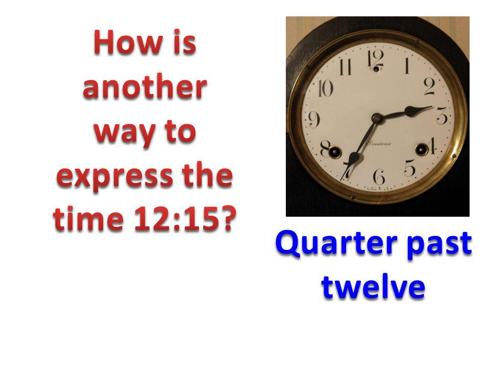 Quarter past twelve