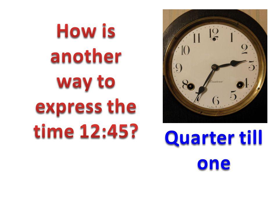 Quarter till one