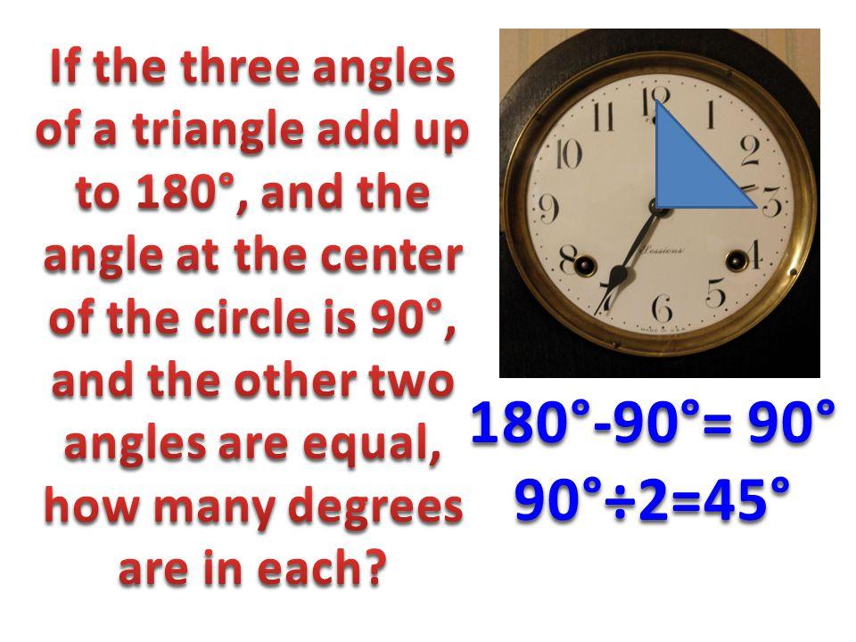 180°-90°= 90° 90°÷2=45°