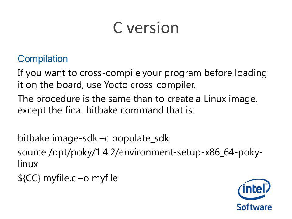 C version Compilation If you want to cross-compile your program before loading it on the board, use Yocto cross-compiler.